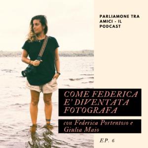 Come Federica è diventata fotografa – ep. 6